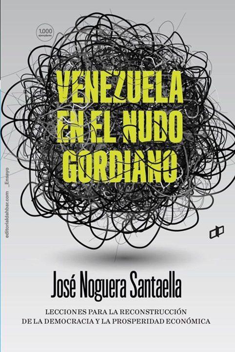 """El libro de José Noguera Santaella """"Venezuela en el nudo Gordiano"""""""